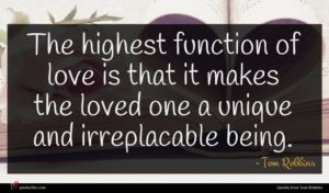 Tom Robbins quote : The highest function of ...