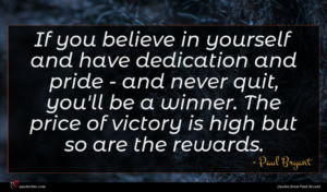 Paul Bryant quote : If you believe in ...