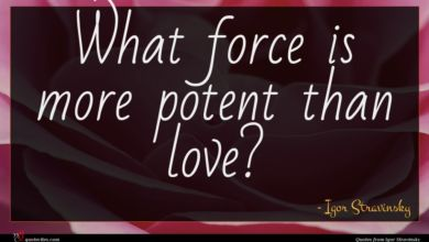 Photo of Igor Stravinsky quote : What force is more …