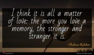Vladimir Nabokov quote : I think it is ...