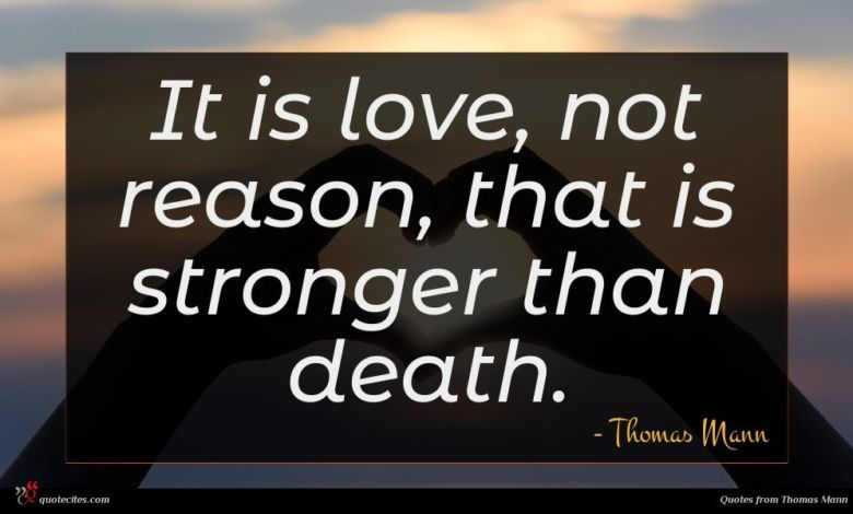 It is love, not reason, that is stronger than death.