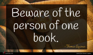 Thomas Aquinas quote : Beware of the person ...