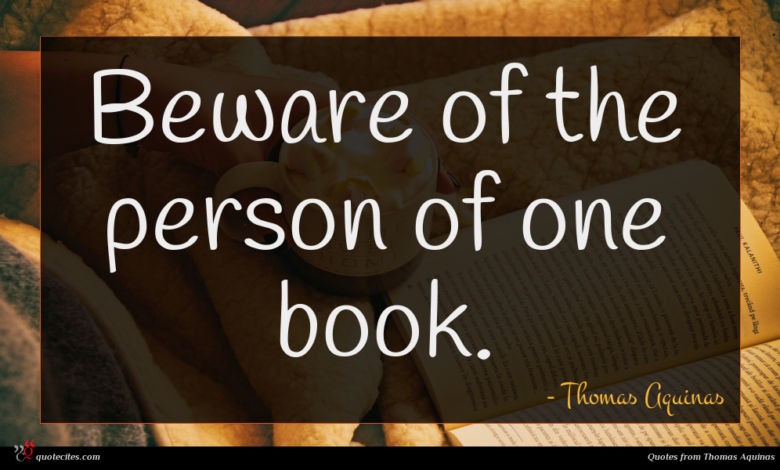 Beware of the person of one book.