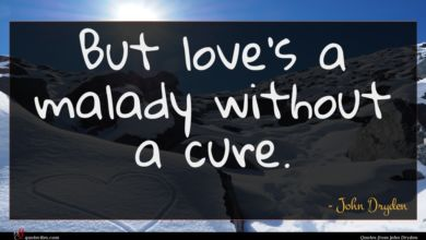 Photo of John Dryden quote : But love's a malady …