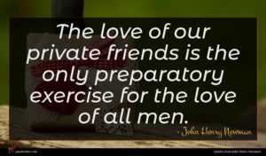 John Henry Newman quote : The love of our ...