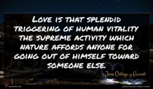 Jose Ortega y Gasset quote : Love is that splendid ...
