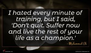 Muhammad Ali quote : I hated every minute ...
