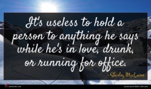 Shirley MacLaine quote : It's useless to hold ...