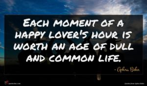 Aphra Behn quote : Each moment of a ...