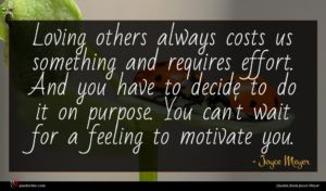 Joyce Meyer quote : Loving others always costs ...