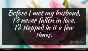 Rita Rudner quote : Before I met my ...