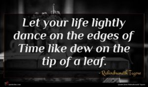 Rabindranath Tagore quote : Let your life lightly ...