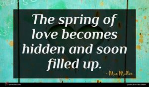 Max Muller quote : The spring of love ...