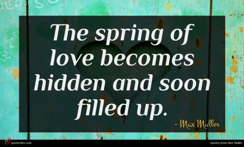Photo of Max Muller quote : The spring of love …