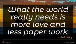 Pearl Bailey quote : What the world really ...
