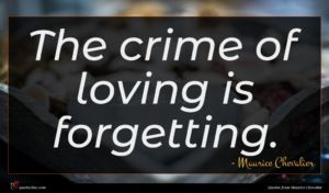 Maurice Chevalier quote : The crime of loving ...
