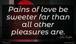John Dryden quote : Pains of love be ...