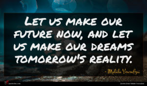 Malala Yousafzai quote : Let us make our ...