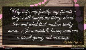 Nicholas Sparks quote : My wife my family ...
