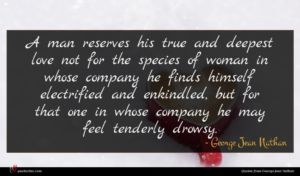 George Jean Nathan quote : A man reserves his ...