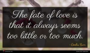 Amelia Barr quote : The fate of love ...