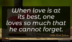 Helen Hunt Jackson quote : When love is at ...