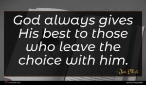 Jim Elliot quote : God always gives His ...
