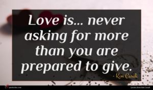 Kim Casali quote : Love is never asking ...