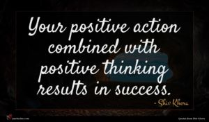 Shiv Khera quote : Your positive action combined ...