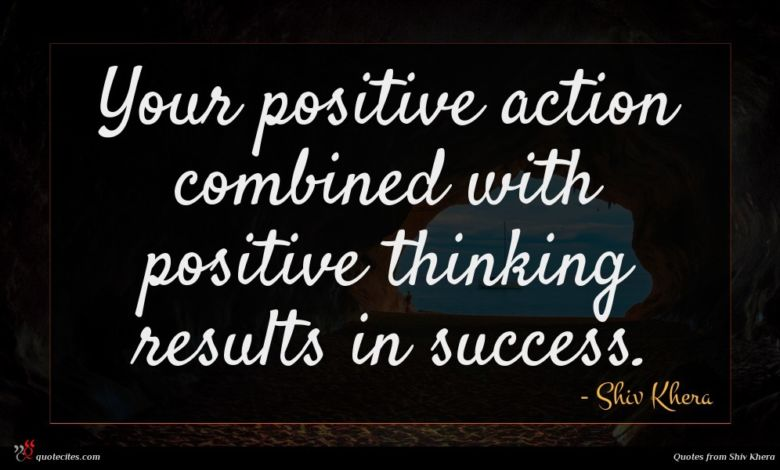 Your positive action combined with positive thinking results in success.
