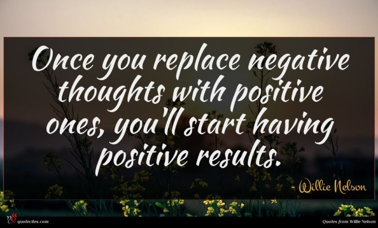 Once you replace negative thoughts with positive ones, you'll start having positive results.