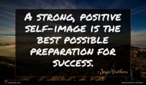 Joyce Brothers quote : A strong positive self-image ...