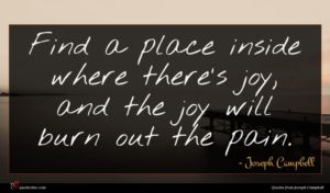 Joseph Campbell quote : Find a place inside ...