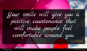 Les Brown quote : Your smile will give ...