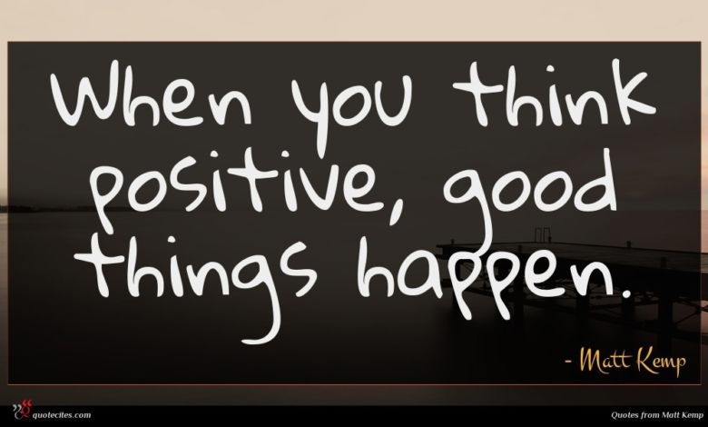 When you think positive, good things happen.