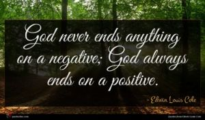 Edwin Louis Cole quote : God never ends anything ...
