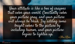 Allen Klein quote : Your attitude is like ...