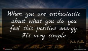 Paulo Coelho quote : When you are enthusiastic ...