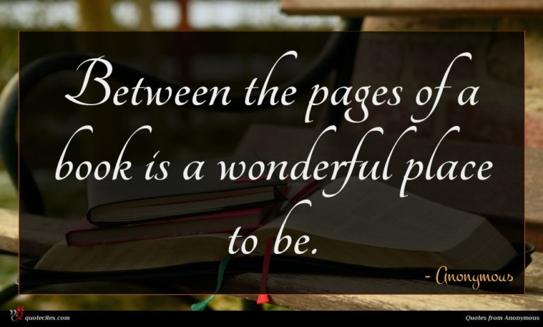 Between the pages of a book is a wonderful place to be.
