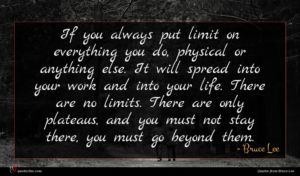 Bruce Lee quote : If you always put ...
