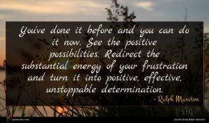 Ralph Marston quote : You've done it before ...