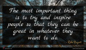 Kobe Bryant quote : The most important thing ...