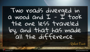 Robert Frost quote : Two roads diverged in ...