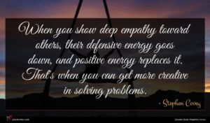 Stephen Covey quote : When you show deep ...