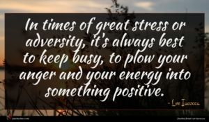 Lee Iacocca quote : In times of great ...