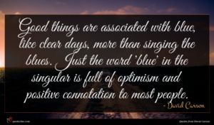 David Carson quote : Good things are associated ...