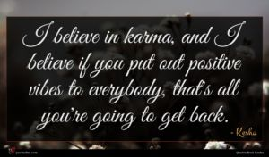 Kesha quote : I believe in karma ...