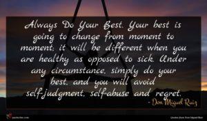Don Miguel Ruiz quote : Always Do Your Best ...