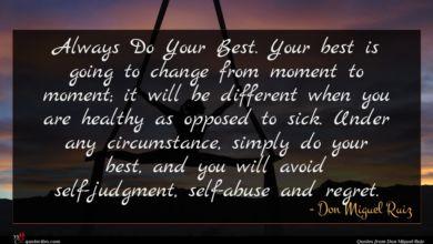 Photo of Don Miguel Ruiz quote : Always Do Your Best …