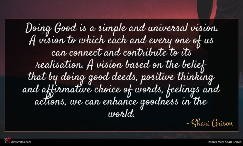 Doing Good is a simple and universal vision. A vision to which each and every one of us can connect and contribute to its realisation. A vision based on the belief that by doing good deeds, positive thinking and affirmative choice of words, feelings and actions, we can enhance goodness in the world.